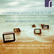 Composing Without the Picture: Concert Works by Film Composers - Richard Harwood (solo cello)